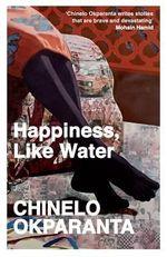 Happiness, Like Water : Stories - Chinelo Okparanta