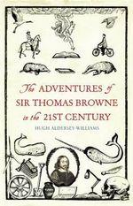 The Adventures of Sir Thomas Browne in the 21st Century - Hugh Aldersey-Williams