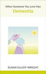 When Someone You Love Has Dementia - Susan Elliot-Wright