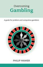 Overcoming Problem Gambling : A Guide for Problem and Compulsive Gamblers. Philip Mawer - Philip Mawer