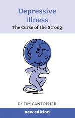 Depressive Illness : The Curse of the Strong - Tim Cantopher