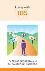 Living with IBS : A Step-by-Step Program to Managing Your Symptoms S... - Nuno Ferreira