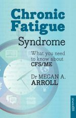 Chronic Fatigue Syndrome : What You Need to Know About CFS/ME - Dr. Megan A. Arroll