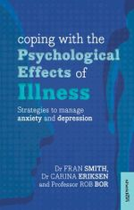 Coping with the Psychological Effects of Illness : Strategies to Manage Anxiety and Depression - Fran Smith