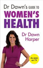 Dr Dawn's Guide to Women's Health - Dawn Harper