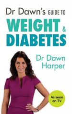Dr Dawn's Guide to Weight & Diabetes - Dawn Harper