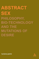Abstract Sex : Philosophy, Biotechnology and the Mutations of Desire - Luciana Parisi