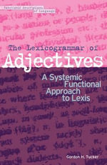 The Lexicogrammar of Adjectives : A Systemic Functional Approach to Lexis - Gordon Tucker