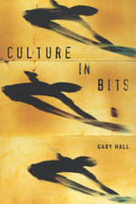 Culture in Bits : The Monstrous Future of Theory - Gary Hall