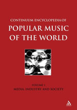 Continuum Encyclopedia of Popular Music of the World Part 1 Media, Industry, Society : Volume I