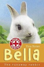 Bella : The Runaway Rabbit - Tina Nolan