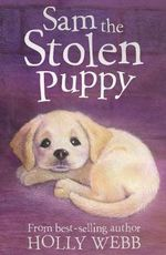 Sam the Stolen Puppy : Holly Webb Animal Stories - Holly Webb