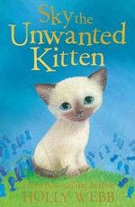 Sky the Unwanted Kitten : Holly Webb Animal Stories - Holly Webb