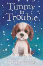 Timmy in Trouble : Holly Webb Animal Stories - Holly Webb