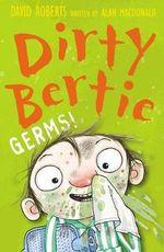 Germs! : Dirty Bertie - David Roberts