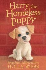 Harry the Homeless Puppy : Kittens & Puppies (Holly Webb) New Series - Holly Webb