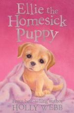 Ellie the Homesick Puppy : Kittens & Puppies (Holly Webb) New Series - Holly Webb