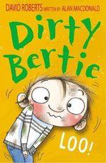 Loo! : Dirty Bertie - David Roberts