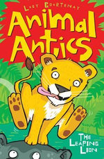 Animal Antics : The Leaping Lion - Lucy Courtenay