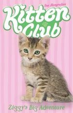 Ziggy's Big Adventure : Kitten Club New Series : Book 3 - Sue Mongredien