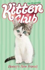 Honey's New Friend : Kitten Club New Series : Book 4 - Sue Mongredien