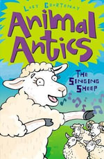 Animal Antics : The Singing Sheep - Lucy Courtenay