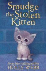 Smudge the Stolen Kitten : Holly Webb Animal Stories - Holly Webb