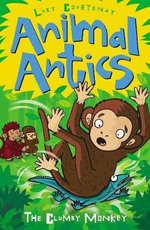 Animal Antics : The Clumsy Monkey - Lucy Courtenay