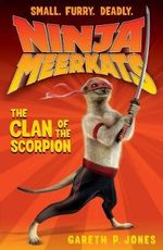The Clan of the Scorpion : Ninja Meerkats Series : Book 1 - Gareth P. Jones