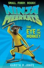 The Eye of the Monkey : Ninja Meerkats Series : Book 2 - Gareth P. Jones