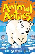 Animal Antics : The Scaredy Bear - Lucy Courtenay