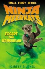 The Escape from Ice Mountain : Ninja Meerkats Series : Book 3 - Gareth P. Jones