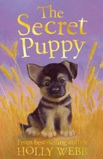 The Secret Puppy : Holly Webb Animal Stories - Holly Webb