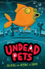 Goldfish from Beyond the Grave : Undead Pets Series : Book 4 - Sam Hay