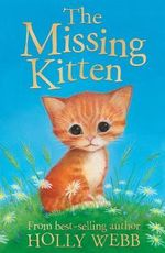 The Missing Kitten : Holly Webb Animal Stories - Holly Webb