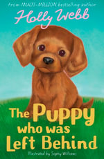 The Puppy Who Was Left Behind : Holly Webb Animal Stories - Holly Webb