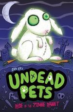 Rise of the Zombie Rabbit : Undead Pets - Sam Hay