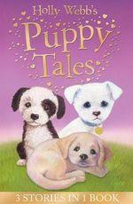 Holly Webb's Puppy Tales : Alfie All Alone, Sam the Stolen Puppy, Max the Missing Puppy - Holly Webb