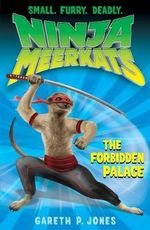 The Forbidden Palace : Ninja Meerkats - Gareth P. Jones