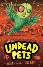 Flight of the Battered Budgie : Undead Pets - Sam Hay