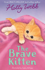 The Brave Kitten : Holly Webb Animal Stories - Holly Webb
