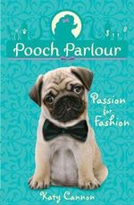 Passion for Fashion : Pooch Parlour Series : Book 3 - Katy Cannon