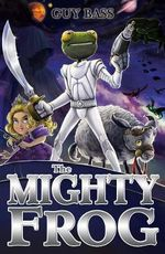 The Mighty Frog : The Legend of Frog - Guy Bass