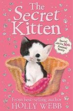 The Secret Kitten : Holly Webb Animal Stories - Holly Webb