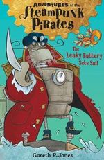 The Leaky Battery Sets Sail : Adventures of the Steampunk Pirates - Gareth P. Jones