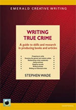 Writing True Crime : A Guide to Skills and Research in Producing Books and Articles - Stephen Wade