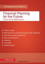 A Straightforward Guide to Financial Planning for the Future : From 45 to Retirement - Anthony Vice