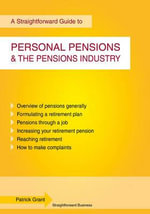 A Straightforward Guide to Personal Pensions and the Pensions Industry : Fourth Edition - Patrick Grant