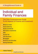 A Straightforward Guide to Individual and Family Finances : Revised Edition - Adrian Fellows