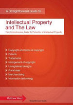 Intellectual Property and the Law : A Straightforward Guide - Matthew Ward